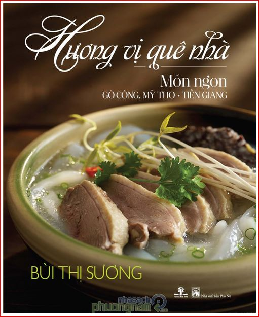 Tác giả: Bùi Thị Sương Xuất bản tháng 03/2014. NXB Phụ Nữ, Phương Nam Book Food Stylist: Bùi Lý Tiến Nguyên Photographer: Wing Chan at Bite Studio